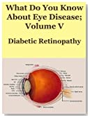 What Do You Know About Eye Disease Volume V; Diabetic Retinopathy