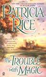 The Trouble With Magic (0451209478) by Rice, Patricia