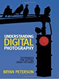 Understanding Digital Photography: Techniques for Getting Great Pictures (0817437967) by Peterson, Bryan