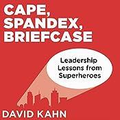 Cape, Spandex, Briefcase: Leadership Lessons from Superheroes | [David Kahn]