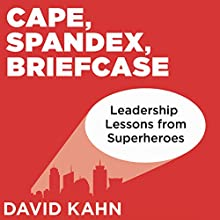 Cape, Spandex, Briefcase: Leadership Lessons from Superheroes Audiobook by David Kahn Narrated by Harry Roger Williams, III