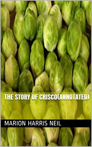 The Story of Crisco(Annotated) by Marion Harris Neil