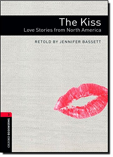 Oxford Bookworms Library: Stage 3: The Kiss: Love Stories from North America