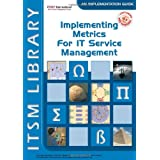 Implementing Metrics for It Service Management (ITSM Library) (ITSM Library Introduction Guide)