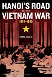 Hanoi's Road to the Vietnam War, 1954-1965 (From Indochina to Vietnam: Revolution and War in a Global Perspective)