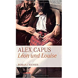 Lon und Louise Alex Capus Gebundene Ausgabe: 320 Seiten  Verlag: Hanser ISBN-13: 978-3446236301