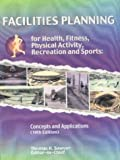 Facilities planning for health, fitness, physical activity, recreation and sports : concepts and applications /