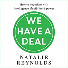 We Have a Deal: How to Negotiate with Intelligence, Flexibility and Power Audiobook by Natalie Reynolds Narrated by Susie Riddell