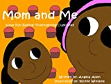 Mom And Me Have Fun Baking Thanksgiving Cupcakes (Thanksgiving Book For Children) (Children s Cookbooks For Holidays And Celebrations 1)