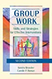 Group Work: Skills and Strategies for Effective Interventions (Haworth Social Work Practice,)
