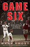 Game Six: Cincinnati, Boston, and the 1975 World Series: The Triumph of America's Pastime (1401310265) by Frost, Mark