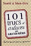 101 trucs et astuces de grand-m�re : Sant� et bien-�tre