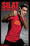Silat for the Street: Using the Ancient Martial Art for Self-Defense in the 21st Century (English Edition)