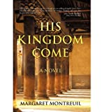 img - for [ HIS KINGDOM COME ] By Montreuil, Margaret ( Author) 2010 [ Hardcover ] book / textbook / text book