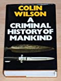 Criminal History of Mankind (0246116366) by Wilson, Colin