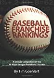 Tim Goehlert Baseball Franchise Rankings: A Unique Comparison of the 30 Major League Franchises' Success