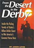 img - for From The Desert To The Derby: Inside the Ruling Family of Dubai's Billion-Dollar Quest to Win America's Greatest Horse Race by Levin, Jason (2002) Hardcover book / textbook / text book
