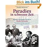Paradies in schwerer Zeit - Künstler und Denker im Exil in Pacific Palisades: Künstler und Denker im Exil in Pacific...