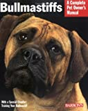 Dan Rice Bullmastiffs (Complete Pet Owner's Manual)