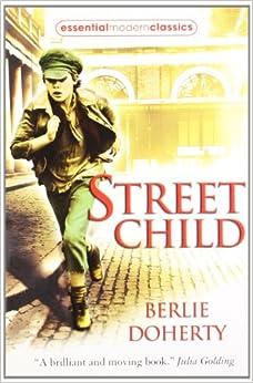 Street Child (Essential Modern Classics): Amazon.co.uk: Berlie Doherty ...