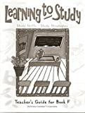 Learning to Study Teachers Guide, Book F, Grade 6