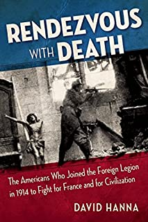Book Cover: Rendezvous with Death: The Americans Who Joined the Foreign Legion in 1914 to Fight For France and For Civilization