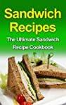 Sandwich Recipes: The Ultimate Sandwi...