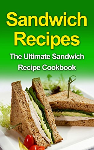 Sandwich Recipes: The Ultimate Sandwich Recipe Cookbook by Danielle Dixon