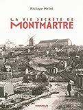 echange, troc Philippe MELLOT - La vie secrète de Montmartre