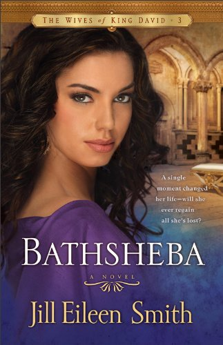 Bathsheba: A Novel (The Wives of King David), Smith, Jill Eileen