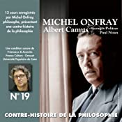 Contre-histoire de la philosophie 19.1 : Albert Camus, Georges Politzer, Paul Nizan   Michel Onfray