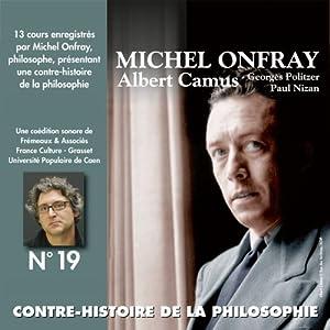Contre-histoire de la philosophie 19.2 : Albert Camus, Georges Politzer, Paul Nizan Discours