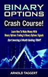 Binary Options: Crash Course! Learn How To Make Money With Binary Options Trading & Binary Options Signals - Start Investing & Wealth Building TODAY! (Currency ... Make Money Online, Entrepreneurship)