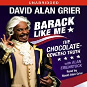 Barack Like Me: The Chocolate-Covered Truth | [David Alan Grier, Alan Eisenstock]