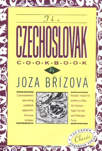 The Czechoslovak Cookbook: Czechoslovakia's best-selling cookbook adapted for American kitchens