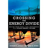 Crossing the Energy Divide: Moving from Fossil Fuel Dependence to a Clean-Energy Futureby Robert U. Ayres