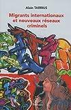 echange, troc Alain Tarrius, Olivier Bernet - Migrants internationaux et nouveaux réseaux criminels