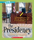The Presidency (True Books: American History)