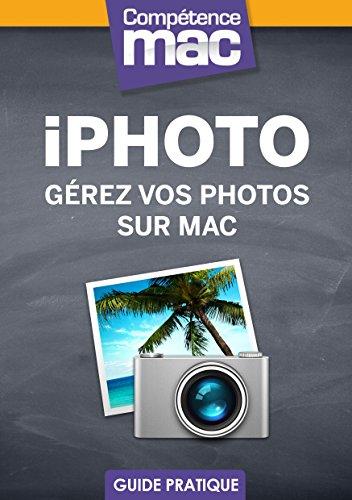 iPhoto - Gérez vos photos sur Mac (Les guides pratiques de Compétence Mac t. 1) gratuit