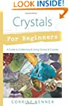 Crystals for Beginners: A Guide to Co...