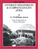 echange, troc Petrequin - Les Sites littoraux néolithiques de Clairvaux-les-Lacs, Jura / sous la direction de Pierre Petrequin