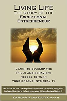 Download e-book Living Life - The Story of the Exceptional Entrepreneur: Learn To Develop The Skills And Behaviors Needed To Turn Your Dreams Into Reality. See inside ... help develop your skills and natural talents