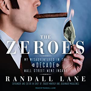 The Zeroes: My Misadventures in the Decade Wall Street Went Insane | [Randall Lane]