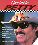 Quotable Petty: Words of Wisdom, Success, and Courage, By and About Richard Petty, the King of Stock-Car Racing (Potent Quotables)