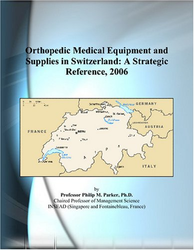 Orthopedic Medical Equipment and Supplies in Switzerland: A Strategic Reference, 2006