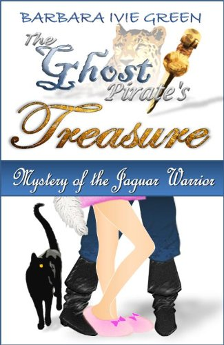 The Ghost Pirate's Treasure - Mystery of the Jaguar Warrior: Humorous Mystery (Book 1 Paranormally Yours) by Barbara Ivie Green