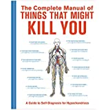 The Complete Manual of Things That Might Kill You: A Guide to Self-Diagnosis for Hypochondriacs (Books & Other Words)