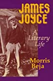 JAMES JOYCE: A LITERARY LIFE