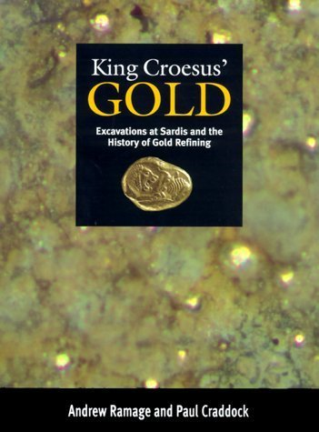 King Croesus' Gold: Excavations at Sardis and the History of Gold Refining by Ramage, Andrew, Craddock, Paul (2000) Hardcover PDF