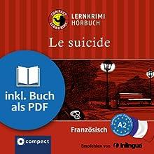 Le suicide (Compact Lernkrimi Hörbuch): Französisch Niveau A2 - inkl. Begleitbuch als PDF (       ungekürzt) von Rosemary Luksch Gesprochen von: Arézou Saffari-Dürr